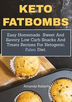 Keto Fat Bombs: Easy Homemade Sweet and Savory Low Carb Snacks and Treats Recipes for Ketogenic, Paleo Diet - Amanda Roberts