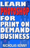 Learn Photoshop for Print on Demand Business - Nicholas Kenny