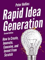 Rapid Idea Generation: How to Create, Innovate, Conceive, and Invent From Scratch - Peter Hollins