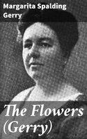 The Flowers (Gerry) - Margarita Spalding Gerry
