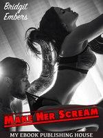 Make Her Scream: Erotic Fantasies That Satisfy Your Needs! - Bridgit Embers