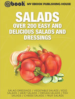 Salads: Over 200 Easy and Delicious Salads and Dressings - My Ebook Publishing House