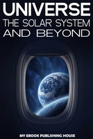 Universe: The Solar System and Beyond - My Ebook Publishing House