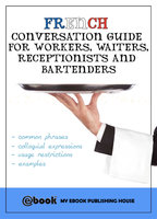 French Conversation Guide for Workers, Waiters, Receptionists and Bartenders - My Ebook Publishing House