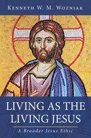 Living as the Living Jesus - Kenneth W. M. Wozniak