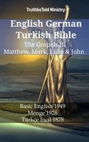 English German Turkish Bible - The Gospels III - Matthew, Mark, Luke & John - Basic English 1949 - Menge 1926 - Türkçe İncil 1878 - TruthBetold Ministry
