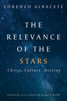The Relevance of the Stars: Christ, Culture, Destiny - Lorenzo Albacete