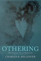 Othering: The Original Sin of Humanity - Charles K. Bellinger
