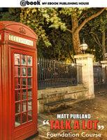 Talk a Lot - Foundation Course - Matt Purland
