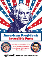 American Presidents - Incredible Facts - My Ebook Publishing House