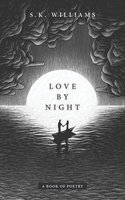 Love by Night: A Book of Poetry - SK Williams
