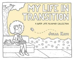 My Life in Transition: A Super Late Bloomer Collection - Julia Kaye