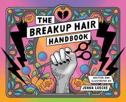 The Breakup Hair Handbook - Jenna Luecke