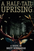 A Half-Tail Uprising: A Sequel - Brett Wirebaugh