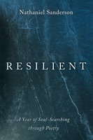 Resilient: A Year of Soul-Searching through Poetry - Nathaniel Sanderson