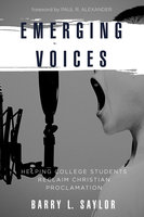 Emerging Voices: Helping College Students Reclaim Christian Proclamation - Barry L. Saylor