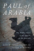 Paul of Arabia: The Hidden Years of the Apostle to the Gentiles - Ben Witherington, Jason A. Myers