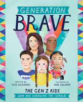 Generation Brave: The Gen Z Kids Who Are Changing the World - Kate Alexander