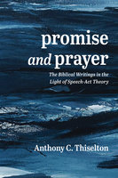 Promise and Prayer: The Biblical Writings in the Light of Speech-Act Theory - Anthony C. Thiselton
