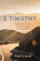 2 Timothy: Fight the Good Fight, Finish the Race, Keep the Faith - Paul S. Jeon