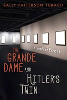 The Grande Dame and Hitler's Twin: A Comedy of Errors - Sally Patterson Tubach