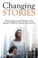Changing Stories: Responding to the Refugee Crisis Based on Biblical Theory and Practice - Jairo de Oliveira