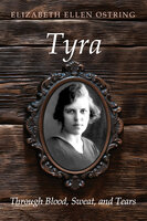 Tyra: Through Blood, Sweat, and Tears - Elizabeth Ellen Ostring