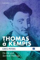 Thomas à Kempis: His Life and Spiritual Theology - Greg Peters