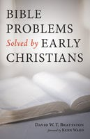 Bible Problems Solved by Early Christians - David W. T. Brattston
