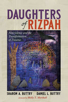 Daughters of Rizpah: Nonviolence and the Transformation of Trauma - Sharon A. Buttry, Daniel L. Buttry