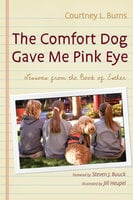 The Comfort Dog Gave Me Pink Eye: Lessons From the Book of Esther - Courtney L. Burns