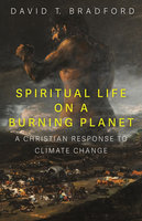 Spiritual Life on a Burning Planet: A Christian Response to Climate Change