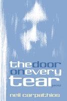 The Door on Every Tear: Poems - Neil Carpathios