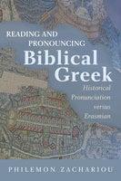 Reading and Pronouncing Biblical Greek: Historical Pronunciation versus Erasmian