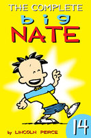 The Complete Big Nate: #14 - Lincoln Peirce