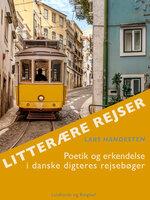 Litterære rejser. Poetik og erkendelse i danske digteres rejsebøger - Lars Handesten
