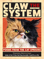 Claw the System: Poems from the Cat Uprising - Francesco Marciuliano