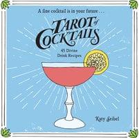 Tarot of Cocktails: 45 Divine Drink Recipes