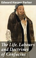 The Life, Labours and Doctrines of Confucius - Edward Harper Parker