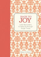 Back to Joy: Little Reminders to Help Us through Tough Times - June Cotner