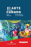 El arte de ser cubano - Dulce María Sotolongo Carrington, Juan Francisco Bertrán Hurtado