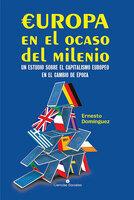 Europa en el ocaso del milenio. Un estudio sobre el capitalismo europeo en el cambio de época - Ernesto Domínguez López