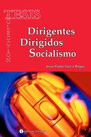 Dirigentes Dirigidos Socialismo - Jesús Pastor García Brigos