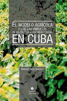 El modelo agrícola y los Lineamientos de la Política Económica y Social en Cuba - Armando Nova González