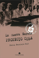La Guerra Secreta. Proyecto Cuba - Fabián Escalante Font