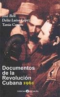Documentos de la Revolución Cubana 1961 - José L Bell, Delia Luisa López, Tania Caram