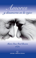 Amores y desamores en la vejez - María Elena Real Becerra