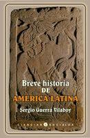 Breve historia de América Latina - Sergio Guerra Vilaboy