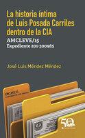 La historia íntima de Luis Posada Carriles dentro de la CIA. AMCLEVE/15 Expediente 201/300985 - José Luis Méndez Méndez