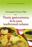 Fiesta gastronómica de la mesa tradicional cubana - Fernando Fornet Piña